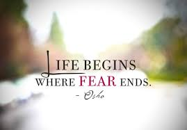 life begins where fear ends